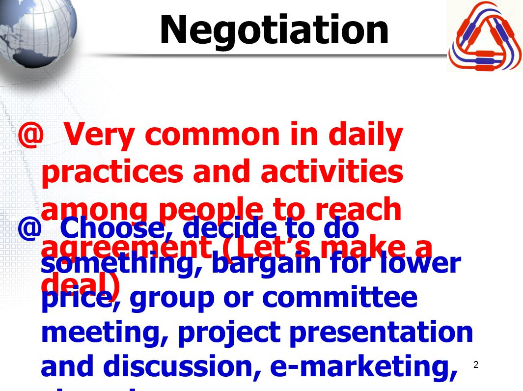 3 Meaning of Negotiation Peter Mandelson (EU Trade Commissioner) Negotiation is a process of wearing down your counterparts.