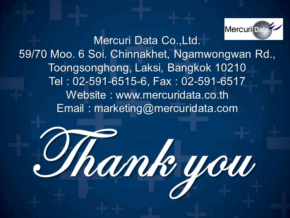 Thank you Mercuri Data Co.,Ltd. 59/70 Moo. 6 Soi. Chinnakhet, Ngamwongwan Rd., Toongsonghong, Laksi, Bangkok 10210 Tel : 02-591-6515-6, Fax : 02-591-6