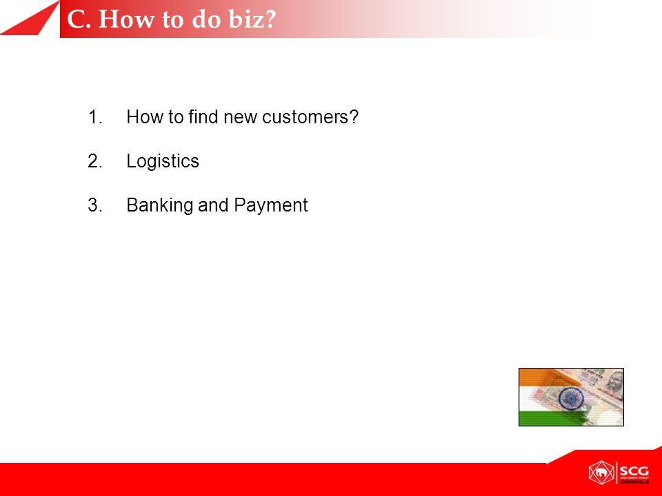 C. How to do biz? 1.How to find new customers? 2.Logistics 3.Banking and Payment