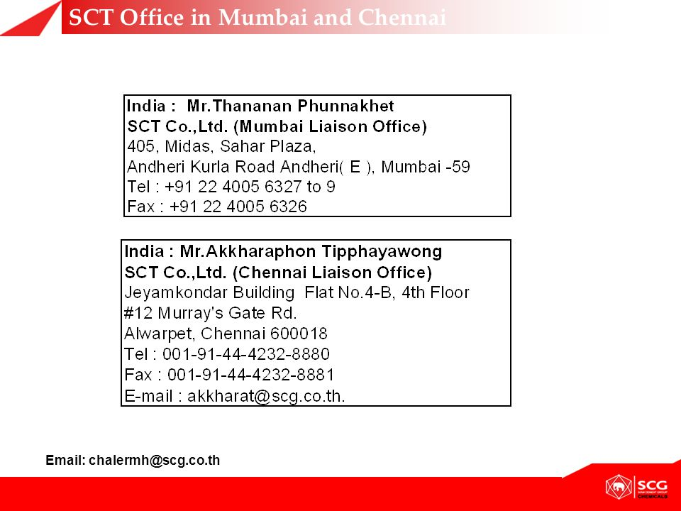 SCT Office in Mumbai and Chennai Email: chalermh@scg.co.th