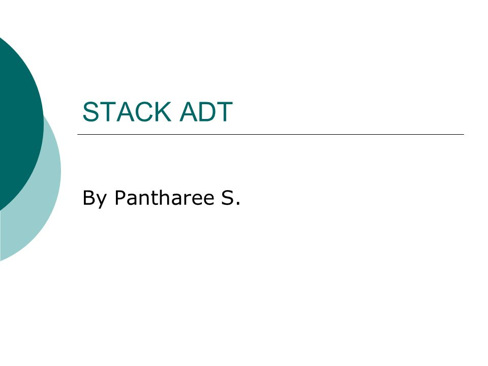 STACK ADT By Pantharee S.