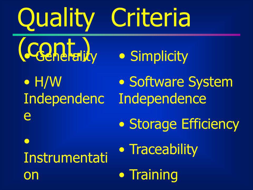 Quality Criteria (cont.) Generality H/W Independenc e Instrumentati on Modularity Operability Self- Documentati on Simplicity Software System Independ