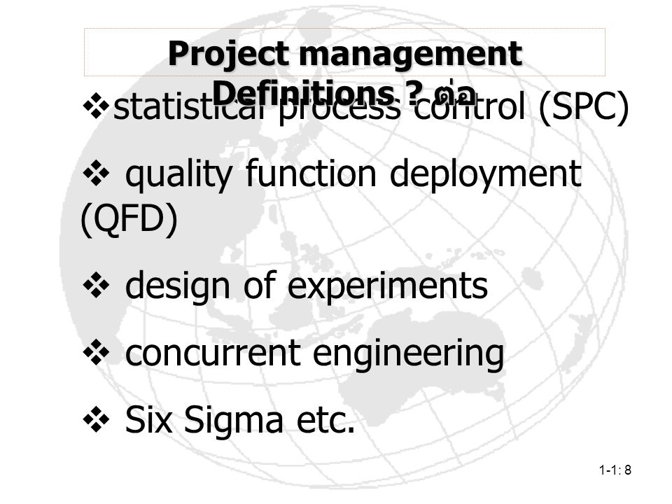 1-1: 8  statistical process control (SPC)  quality function deployment (QFD)  design of experiments  concurrent engineering  Six Sigma etc. Proje