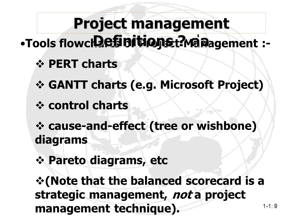 1-1: 9 Tools flowcharts of Project Management :-  PERT charts  GANTT charts (e.g. Microsoft Project)  control charts  cause-and-effect (tree or wi