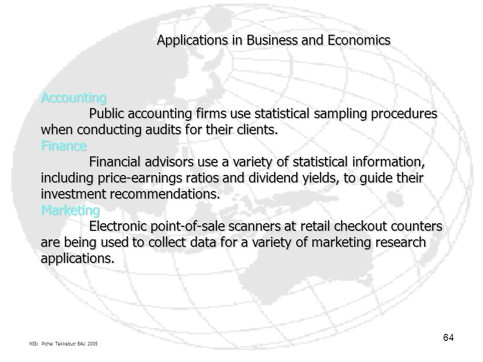 MIS: Pichai Takkabutr EAU 2005 64 Accounting Public accounting firms use statistical sampling procedures when conducting audits for their clients. Fin