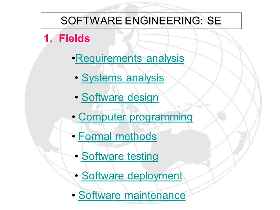 1. Fields Requirements analysis Systems analysis Software design Computer programming Formal methods Software testing Software deployment Software mai