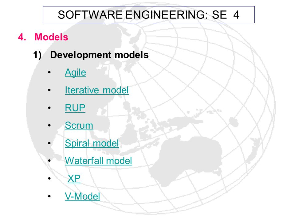4. Models 1)Development models Agile Iterative model RUP Scrum Spiral model Waterfall model XP V-Model SOFTWARE ENGINEERING: SE 4