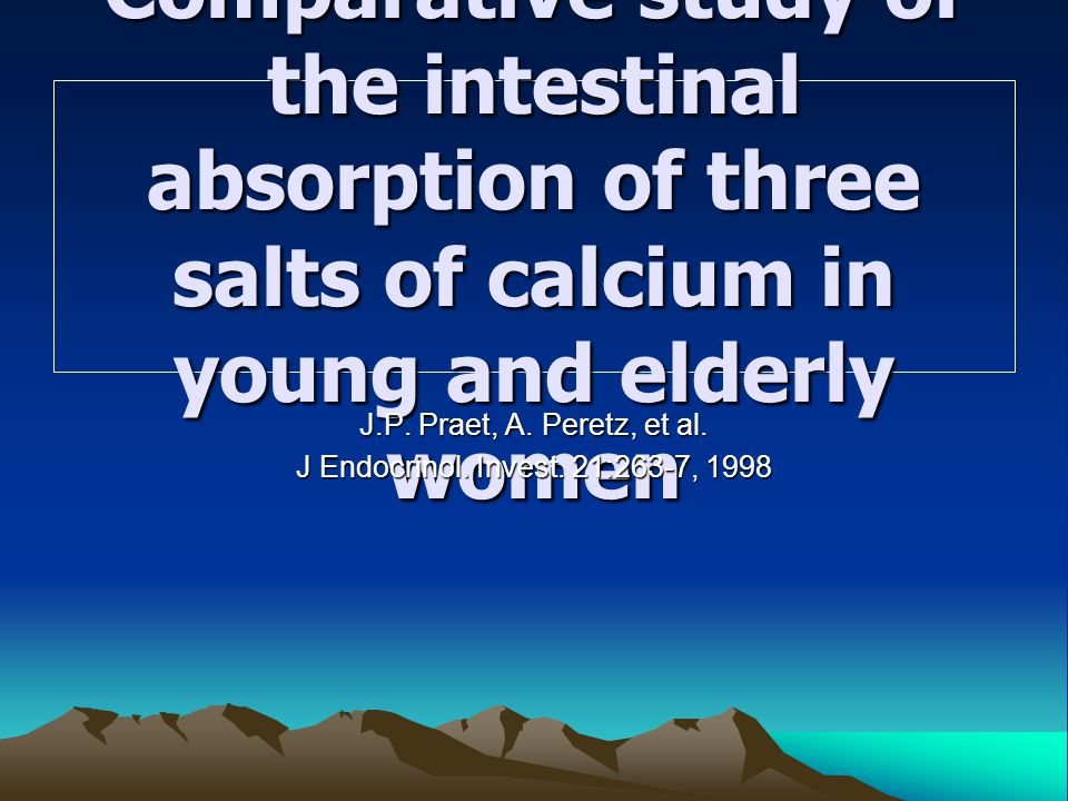 Comparative study of the intestinal absorption of three salts of calcium in young and elderly women J.P. Praet, A. Peretz, et al. J Endocrinol. Invest