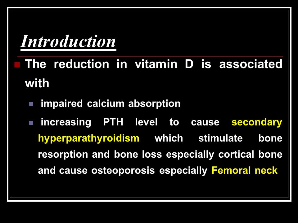 Introduction The reduction in vitamin D is associated with impaired calcium absorption increasing PTH level to cause secondary hyperparathyroidism whi