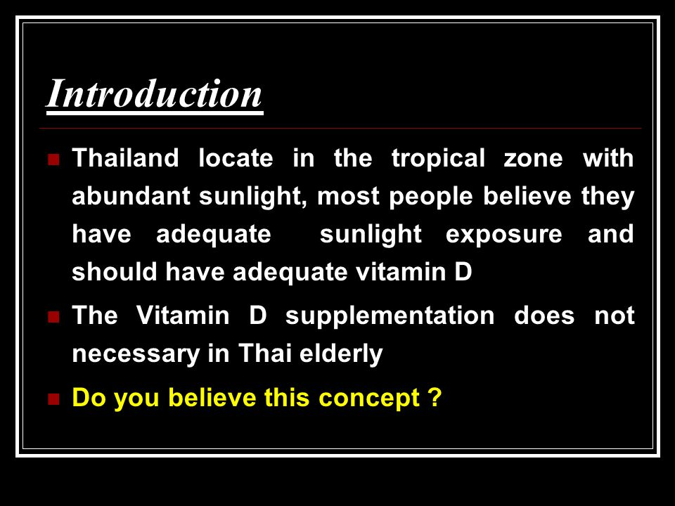 Introduction Thailand locate in the tropical zone with abundant sunlight, most people believe they have adequate sunlight exposure and should have ade