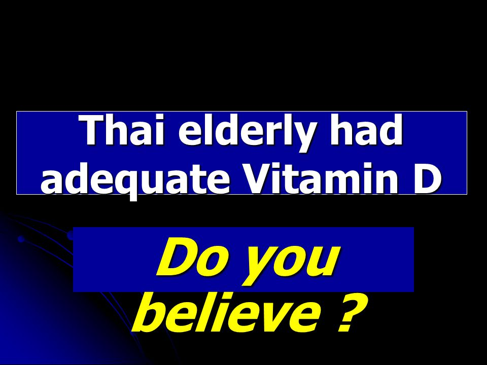 Thai elderly had adequate Vitamin D Do you believe ?