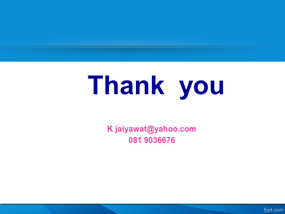 Thank you K jaiyawat@yahoo.com 081 9036676