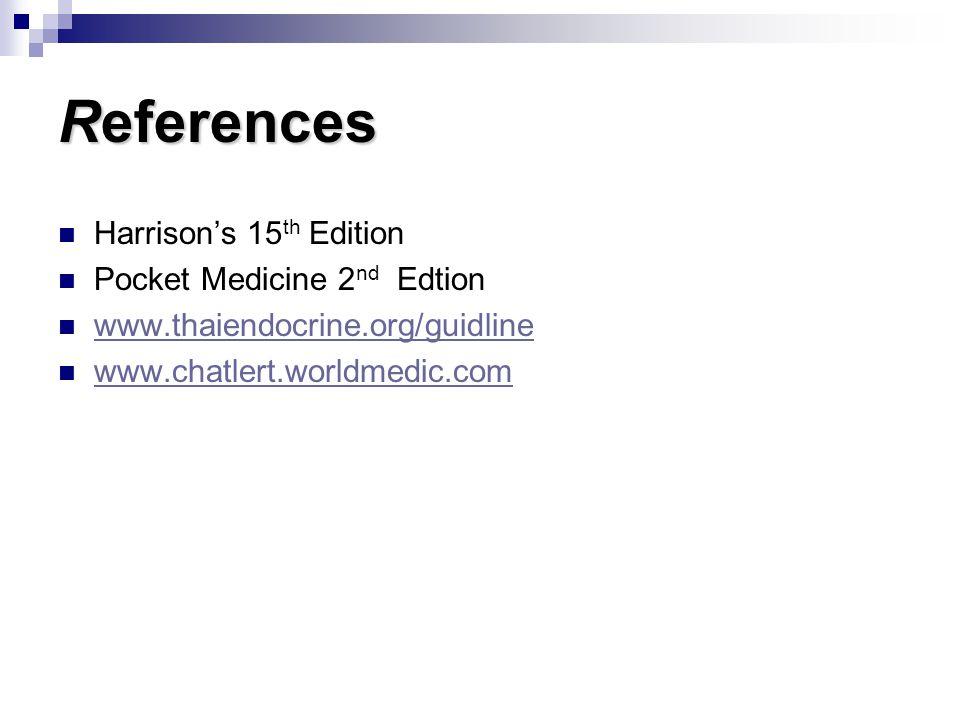 References Harrison's 15 th Edition Pocket Medicine 2 nd Edtion www.thaiendocrine.org/guidline www.chatlert.worldmedic.com
