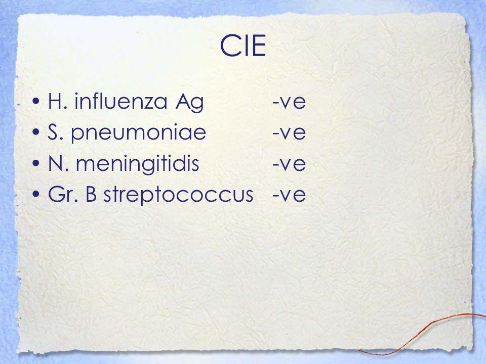 CIE H. influenzaAg-ve S. pneumoniae-ve N. meningitidis-ve Gr. B streptococcus-ve