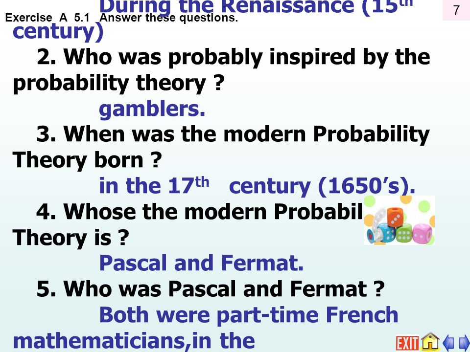 Exercise A 5.1 Answer these questions.1. When was the probability theory born .