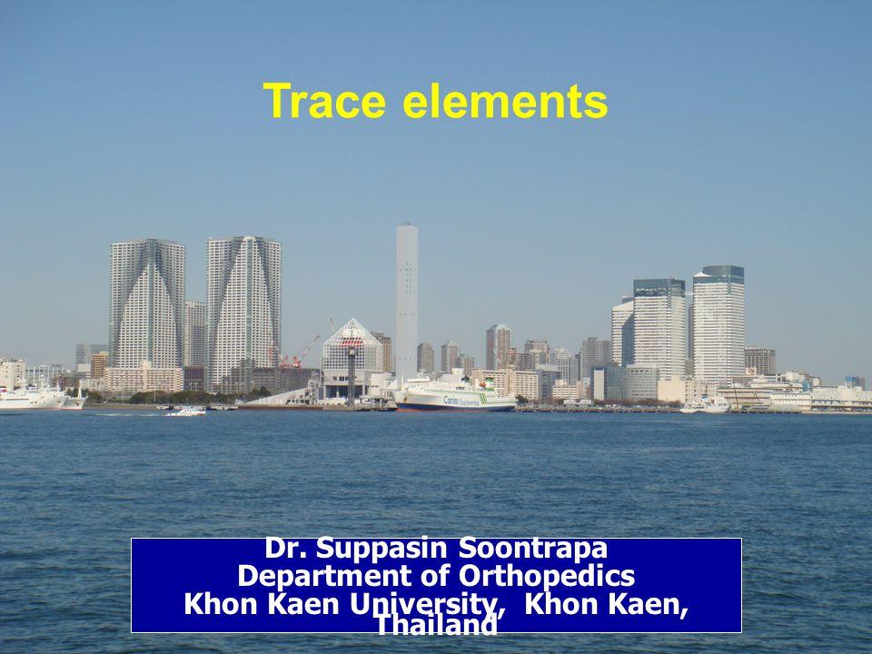 Dr. Suppasin Soontrapa Department of Orthopedics Khon Kaen University, Khon Kaen, Thailand Trace elements