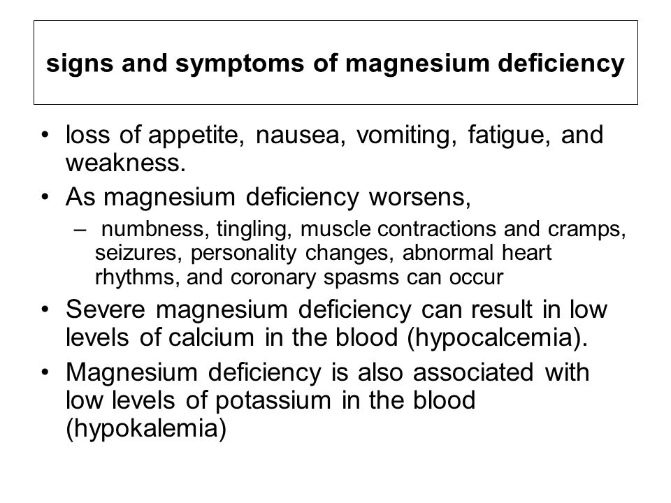 signs and symptoms of magnesium deficiency loss of appetite, nausea, vomiting, fatigue, and weakness.