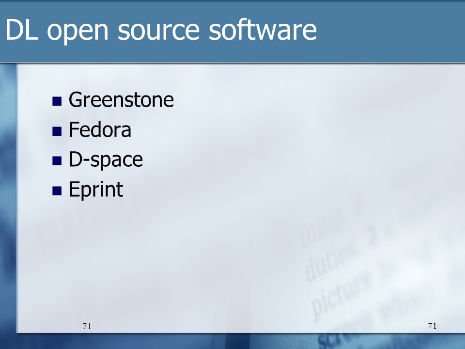 71 DL open source software Greenstone Fedora D-space Eprint 71