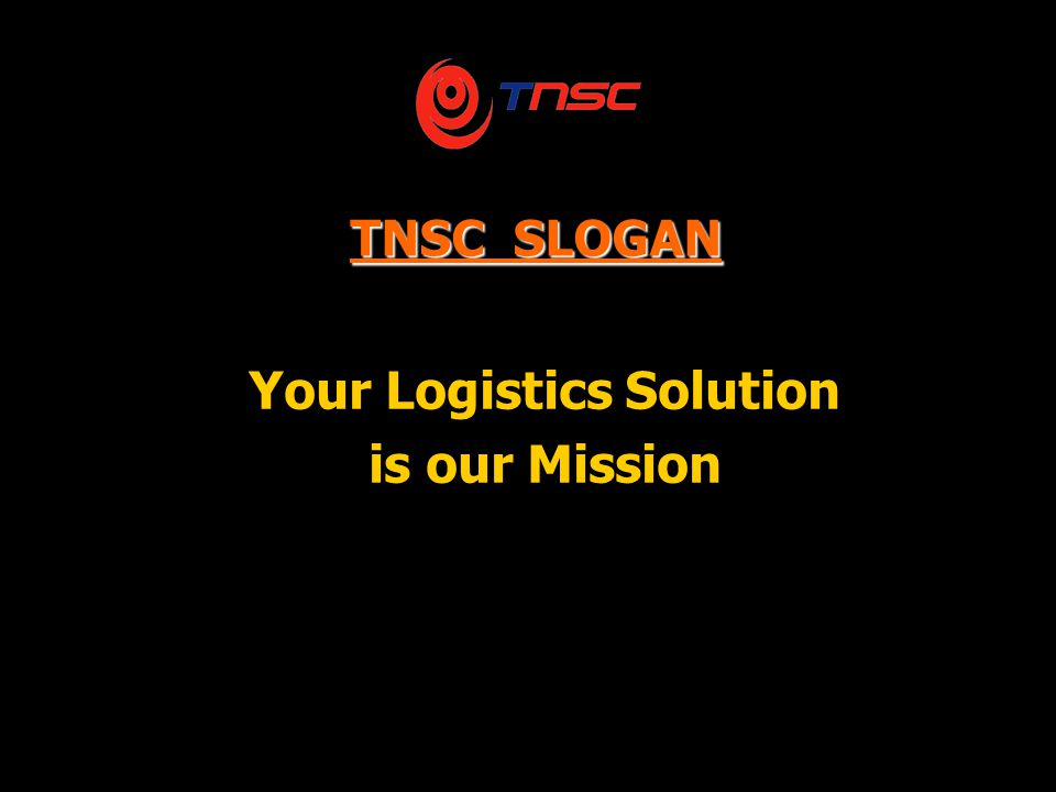 TNSC SLOGAN Your Logistics Solution is our Mission
