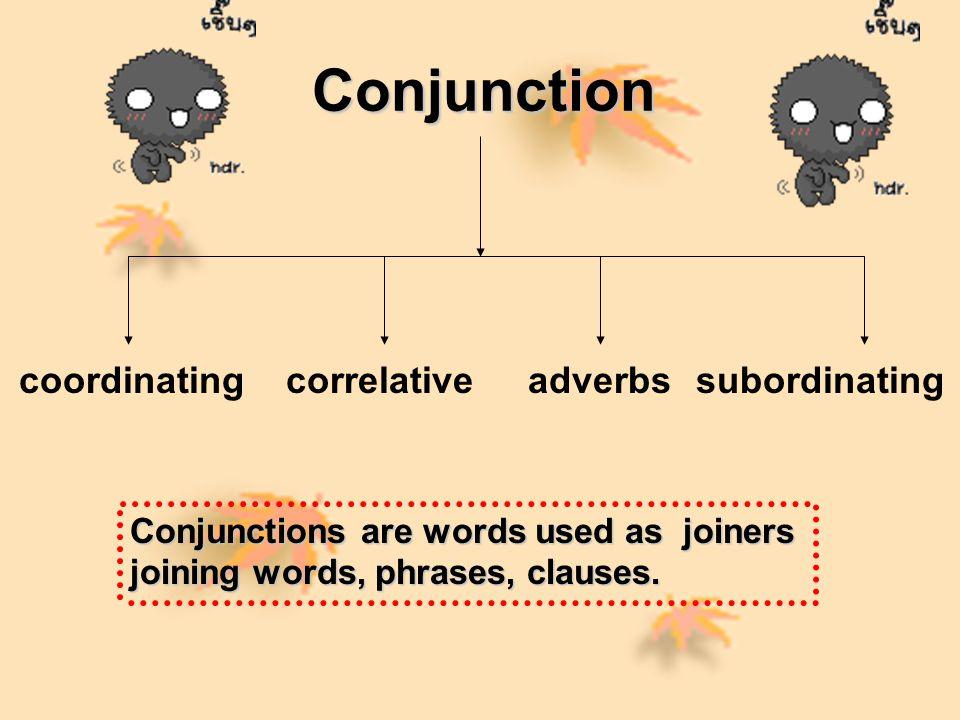 Coordinating Conjunctions คือ คำที่ใช้เชื่อมคำ วลี หรือ ข้อความ เข้าด้วยกัน และทำให้ข้อความนั้นเป็นประโยคความรวม (Compound Sentence) แบ่งออกเป็น 4 ชนิด ตาม ลักษณะของคำและการใช้ 1.And – Type รวมทั้งคำที่มีความหมาย คล้าย and 2.But – Type รวมทั้งคำที่มีความหมาย คล้าย But 3.Or – Type รวมทั้งคำที่มีความหมาย คล้าย or 4.So – Type รวมทั้งคำที่มีความหมาย คล้าย so