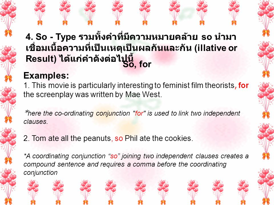 Correlative Conjunctions คือ คำเชื่อมที่มักปรากฏเป็นคู่ ใช้เชื่อมคำ วลี หรือข้อความ ที่ทำหน้าที่เสมือนคำนาม เข้าด้วยกัน ได้แก่คำดังต่อไปนี้ both...and, either...or, neither...nor, not only...but also, so...as, whether...or, and….too, no less….than Examples: 1.Both my grandfather and my father worked in the steel plant.