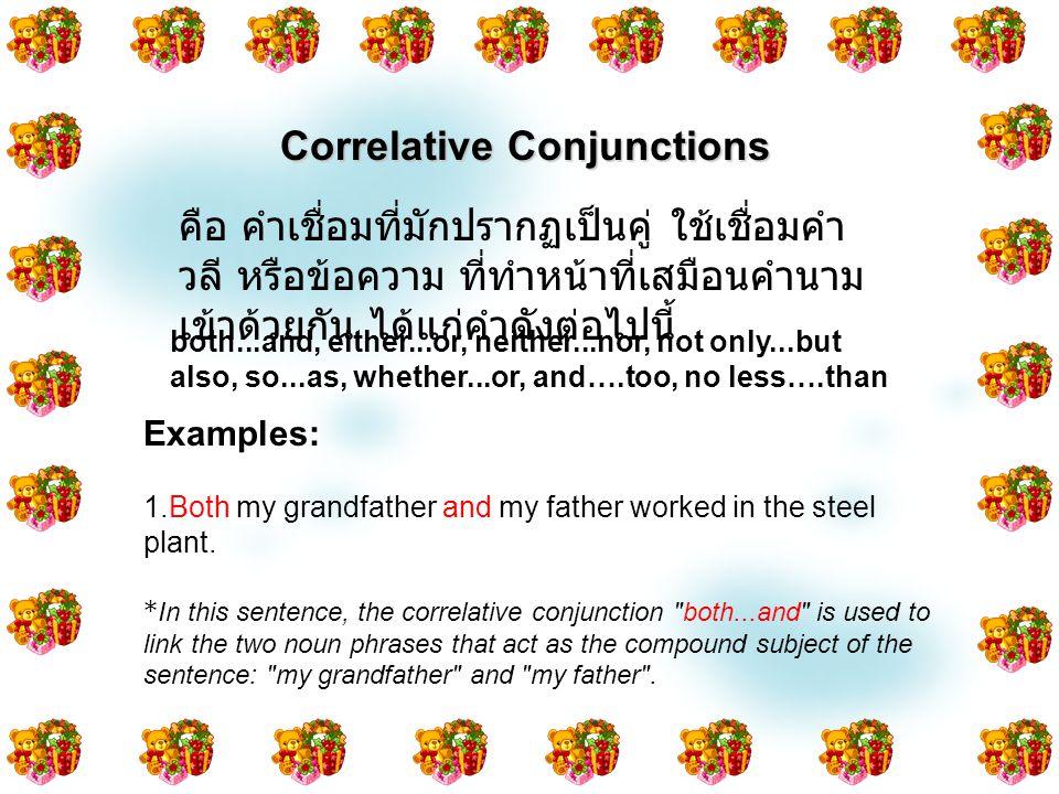 Correlative Conjunctions คือ คำเชื่อมที่มักปรากฏเป็นคู่ ใช้เชื่อมคำ วลี หรือข้อความ ที่ทำหน้าที่เสมือนคำนาม เข้าด้วยกัน ได้แก่คำดังต่อไปนี้ both...and