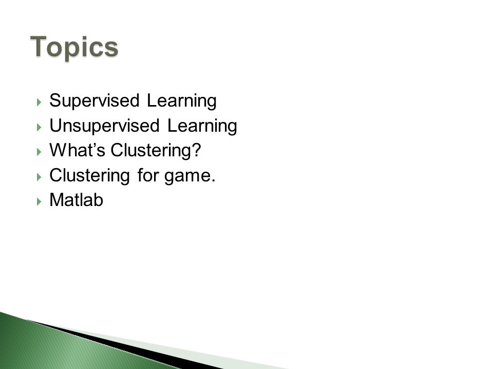  Supervised Learning  Unsupervised Learning  What's Clustering?  Clustering for game.  Matlab