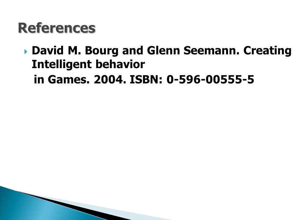  David M. Bourg and Glenn Seemann. Creating Intelligent behavior in Games. 2004. ISBN: 0-596-00555-5