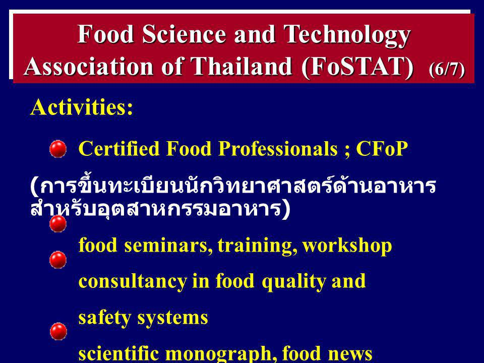 Activities: member: FIFSTA, IUFoST, Allied Organization of IFT, Council of Science and Technology Association of Thailand committee, subcommittee, working committee in various aspects of agencies Food Science and Technology Association of Thailand (FoSTAT) (7/7)