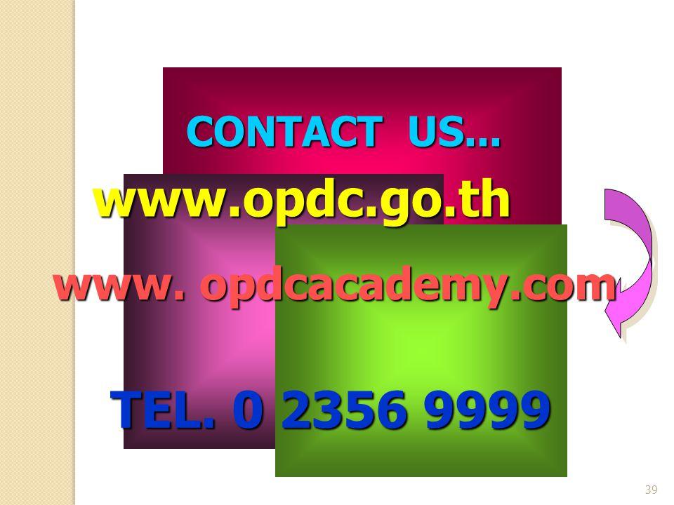 39 www.opdc.go.th CONTACT US... TEL. 0 2356 9999 สำนักงานคณะกรรมการพัฒนาระบบราชการ ( ก. พ. ร.) www. opdcacademy.com