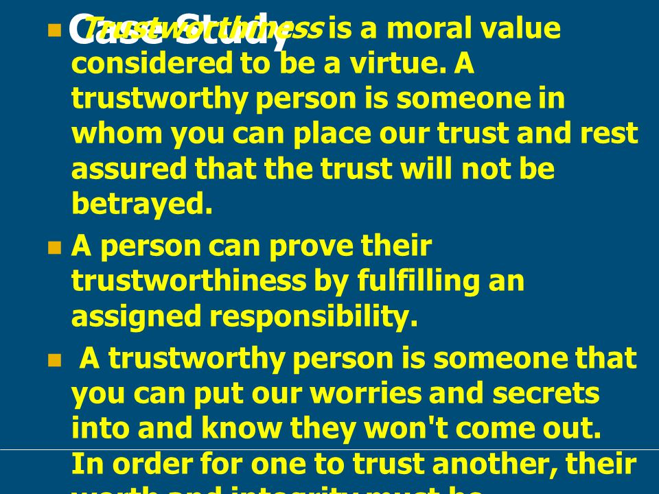 Case Study Team Trustworthiness: Trustworthiness is a moral value considered to be a virtue.