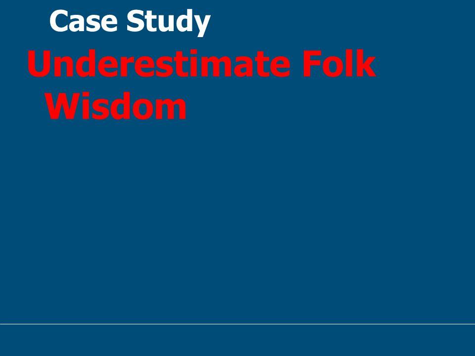 Case Study Underestimate Folk Wisdom