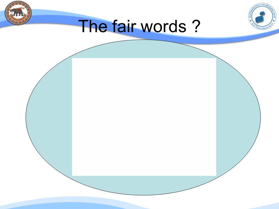 The fair words ?