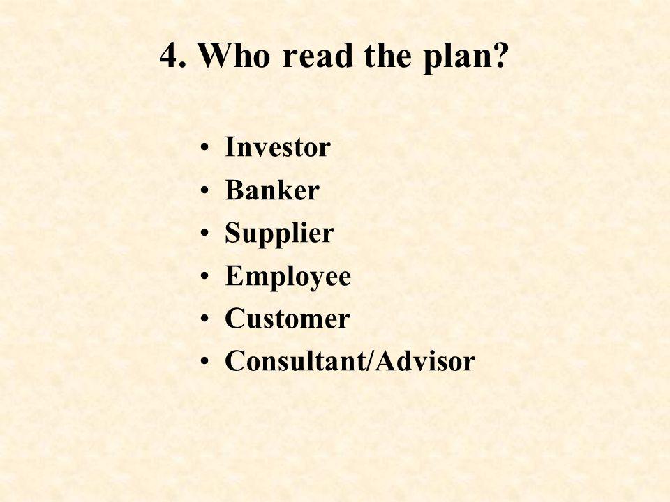 4. Who read the plan? Investor Banker Supplier Employee Customer Consultant/Advisor
