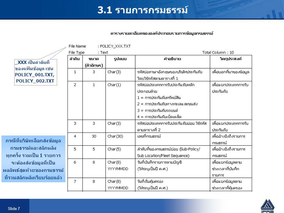 Slide 7 3.1 รายการกรมธรรม์ _XXX เป็นลำดับที่ ของแฟ้มข้อมูล เช่น POLICY_001.TXT, POLICY_002.TXT กรณีที่บริษัทเลือกส่งข้อมูล กรมธรรม์และสลักหลัง ทุกครั้