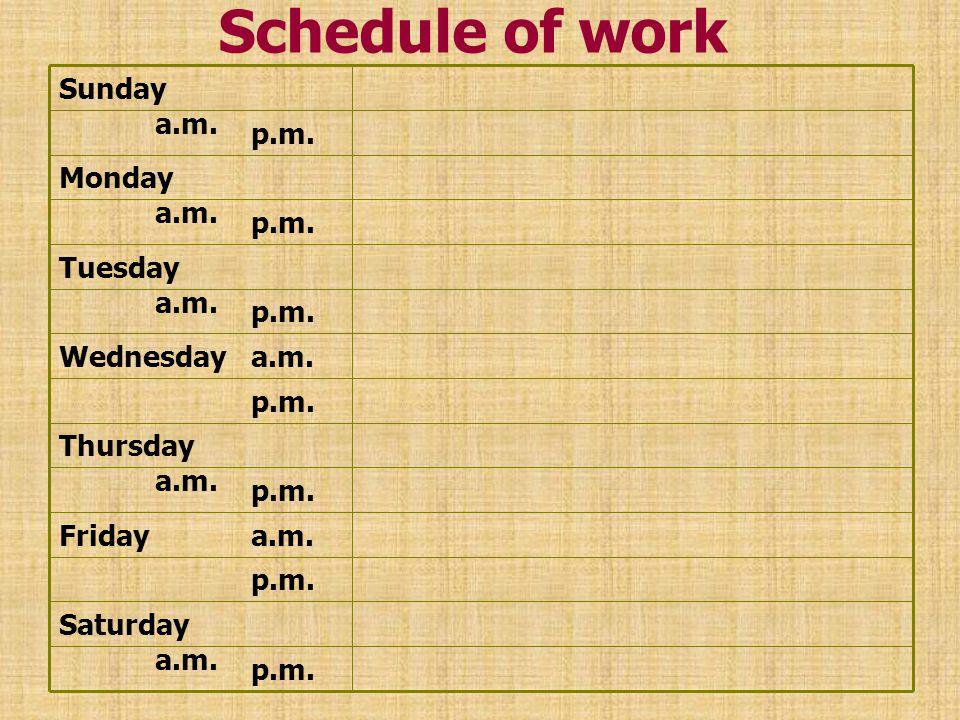 Schedule of work p.m. Saturday a.m. p.m. Fridaya.m. p.m. Thursday a.m. p.m. Wednesdaya.m. p.m. Tuesday a.m. p.m. Monday a.m. p.m. Sunday a.m.