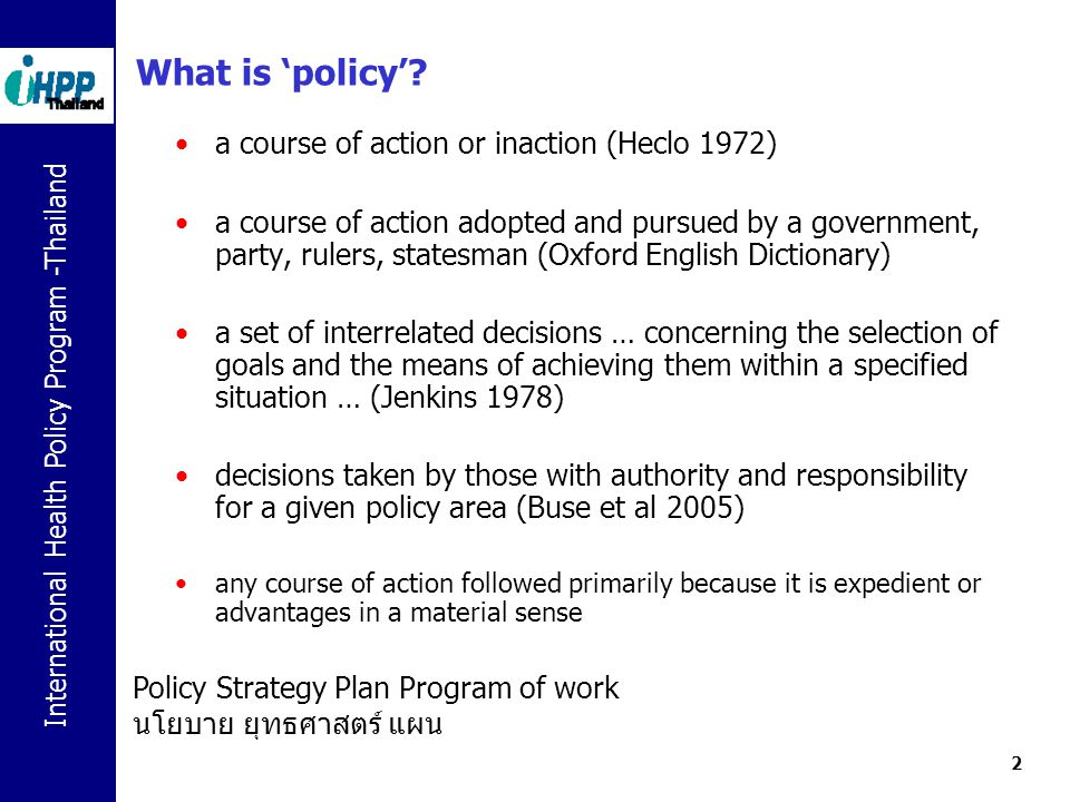 International Health Policy Program -Thailand 3 What is 'public policy' Public policy is whatever governments choose to do or not to do.