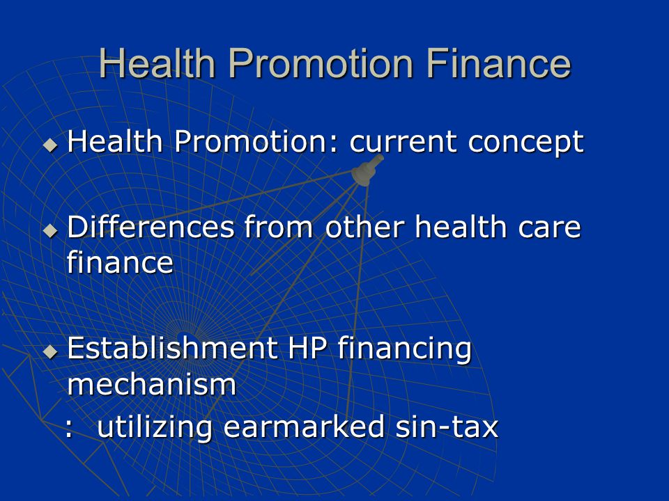 Health Promotion Finance  Health Promotion: current concept  Differences from other health care finance  Establishment HP financing mechanism : uti