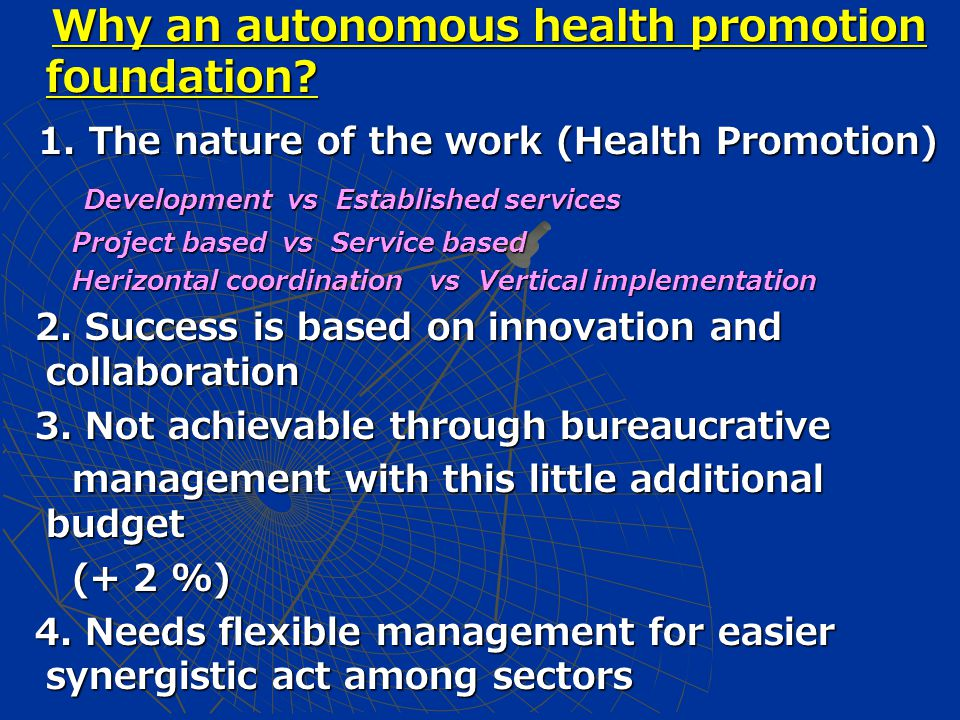 Why an autonomous health promotion foundation? Why an autonomous health promotion foundation? 1. The nature of the work (Health Promotion) 1. The natu