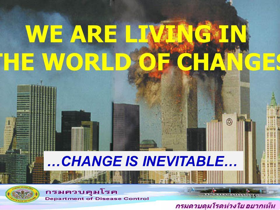 กรมควบคุมโรคห่วงใย อยากเห็น คนไทยสุขภาพดี 15 WE ARE LIVING IN THE WORLD OF CHANGES …CHANGE IS INEVITABLE…