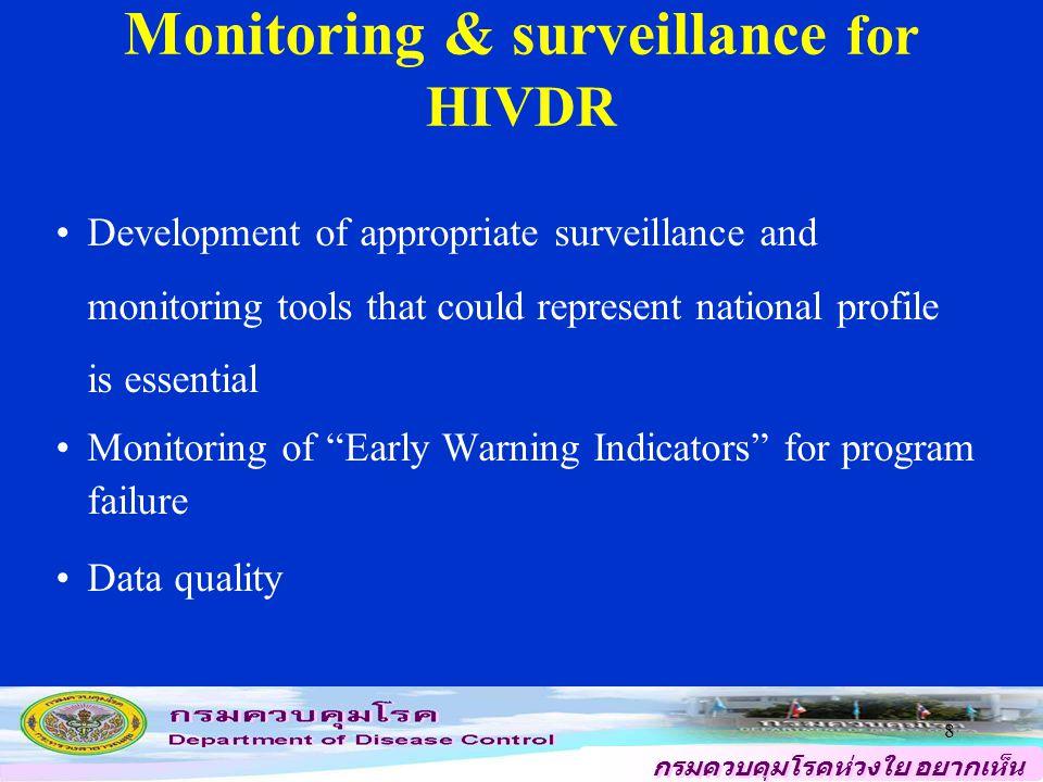 กรมควบคุมโรคห่วงใย อยากเห็น คนไทยสุขภาพดี 8 Monitoring & surveillance for HIVDR Development of appropriate surveillance and monitoring tools that could represent national profile is essential Monitoring of Early Warning Indicators for program failure Data quality