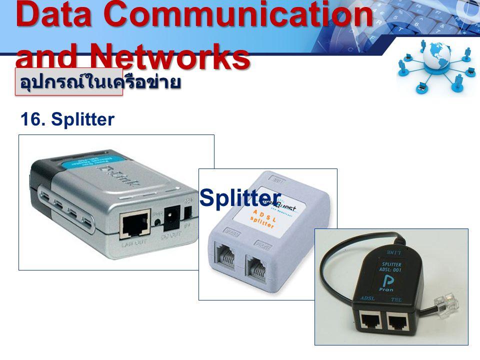 LOGO. www.pcbc.ac.th Data Communication and Networks 16. Splitter อุปกรณ์ในเครือข่ายอุปกรณ์ในเครือข่าย Splitter