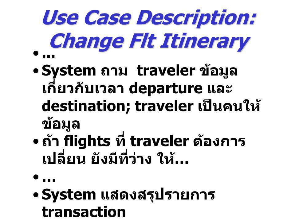 Use Case Description: Change Flt Itinerary... System ถาม traveler ข้อมูล เกี่ยวกับเวลา departure และ destination; traveler เป็นคนให้ ข้อมูล ถ้า flight