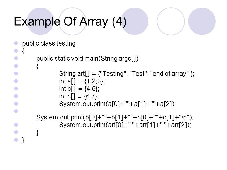 Example Of Array (4) public class testing { public static void main(String args[]) { String art[] = {