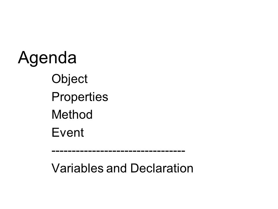 Agenda Object Properties Method Event --------------------------------- Variables and Declaration