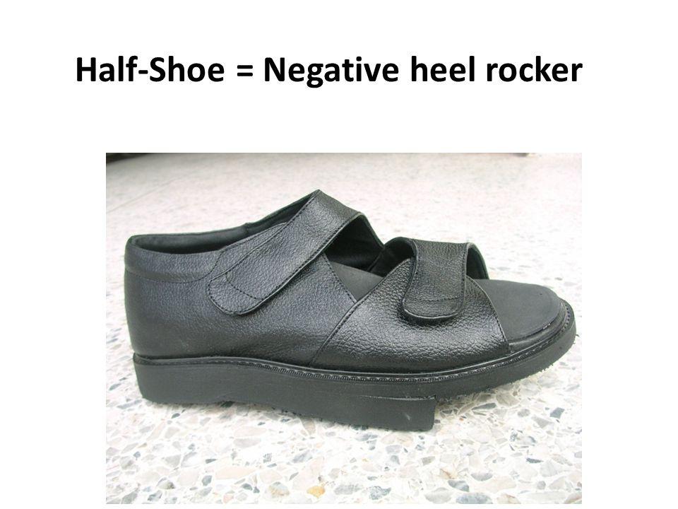 Half-Shoe = Negative heel rocker