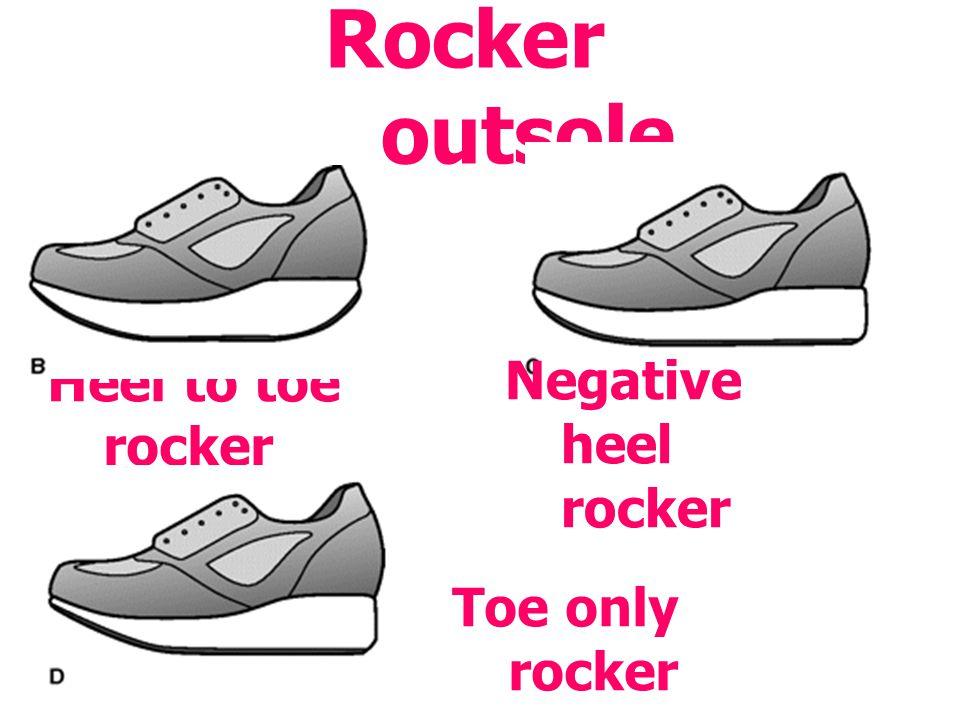 Rocker outsole Heel to toe rocker Toe only rocker Negative heel rocker