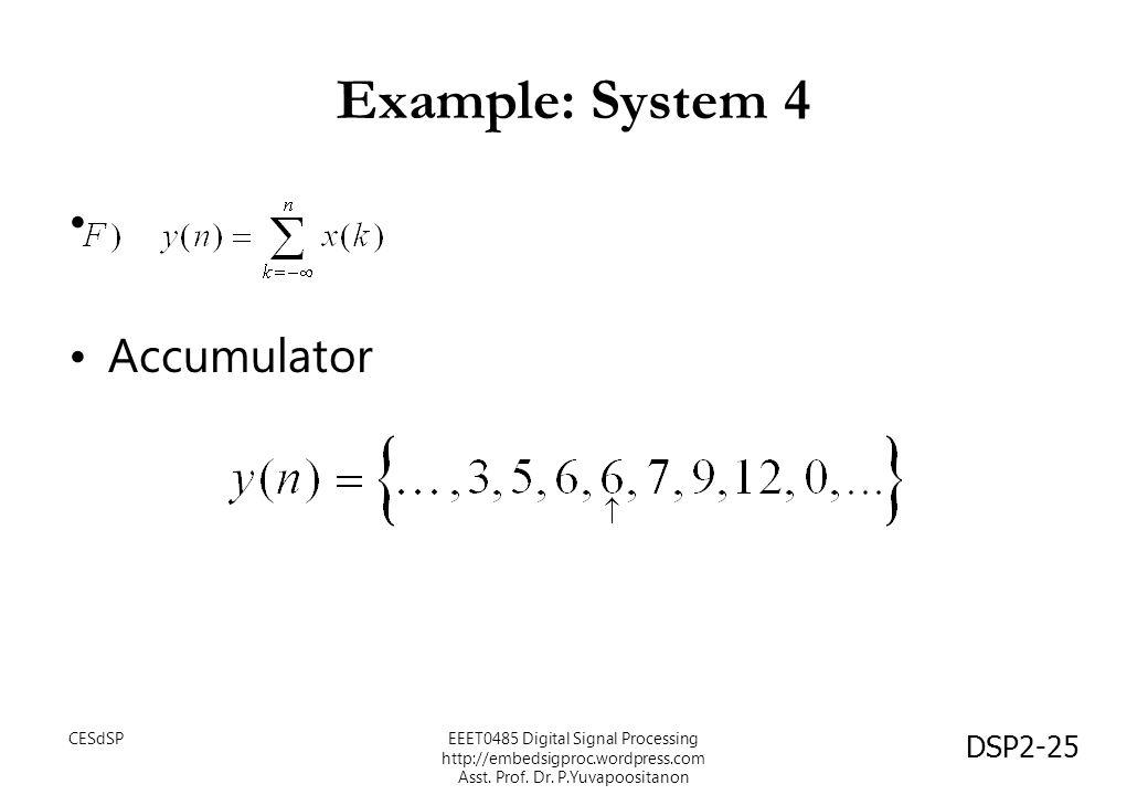 DSP2-25 Example: System 4 Accumulator EEET0485 Digital Signal Processing http://embedsigproc.wordpress.com Asst.