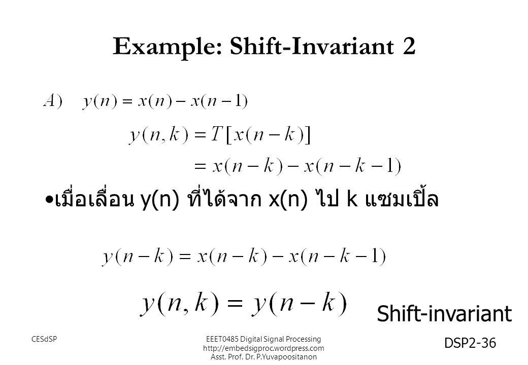 DSP2-36 Example: Shift-Invariant 2 เมื่อเลื่อน y(n) ที่ได้จาก x(n) ไป k แซมเปิ้ล Shift-invariant EEET0485 Digital Signal Processing http://embedsigproc.wordpress.com Asst.