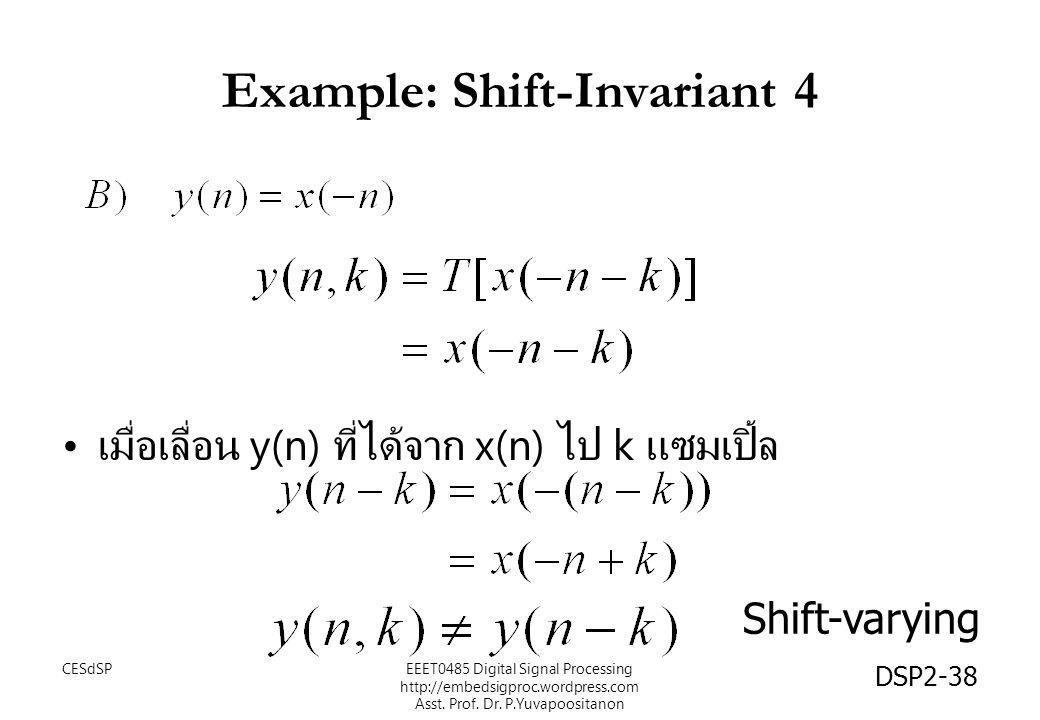 DSP2-38 Example: Shift-Invariant 4 เมื่อเลื่อน y(n) ที่ได้จาก x(n) ไป k แซมเปิ้ล Shift-varying EEET0485 Digital Signal Processing http://embedsigproc.wordpress.com Asst.